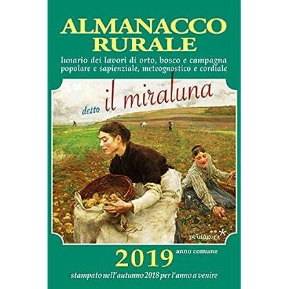 Almanacco Rurale Detto Il Miraluna 2019. Lunario Dei Lavori Di Orto, Bosco E Campagna Popolare E Sapienziale, Meteognostico E Cordiale