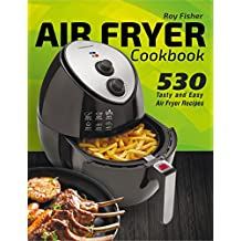 Air Fryer Cookbook: 530 Tasty and Easy Air Fryer Recipes (English Edition)