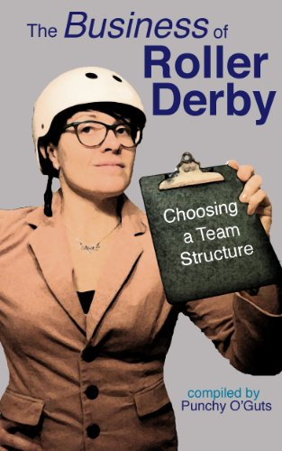 The Business of Roller Derby: Choosing a Team Structure por Punchy O'Guts