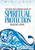 Spiritual Protection: The New Age Hoodoo Guide to Spiritual Protection Book One: with Bonus DIY Spiritual Protection Rituals and Meditations to Help You ... Version of Your Life (English Edition)