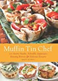 Muffin Tin Chef: 101 Savory Snacks, Adorable Appetizers, Enticing Entrees and Delicious Desserts by Kadey, Matt (4/17/2012)