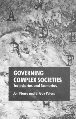 Governing Complex Societies: Trajectories and Scenarios by Jon Pierre (2005-07-01)