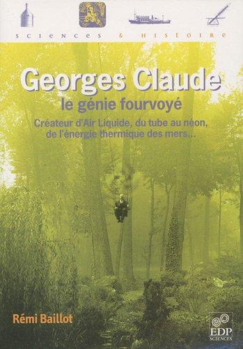 Georges Claude : Le génie fourvoyé