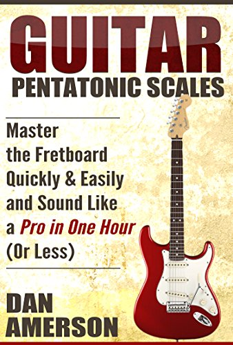 Pentatonic Scales: Master the Fretboard Quickly and Easily & Sound ...