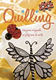 Quilling. Creazioni originali in filigrana di carta