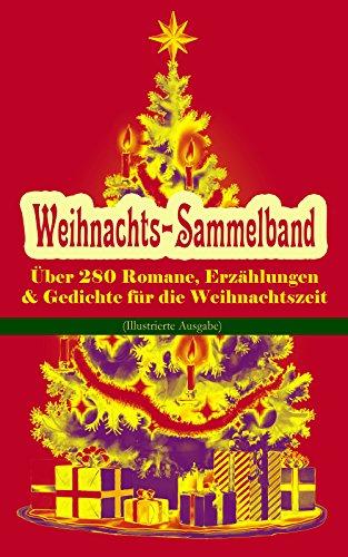 Weihnachts-Sammelband: Über 280 Romane, Erzählungen & Gedichte für die Weihnachtszeit (Illustrierte Ausgabe): Ihr Kinderlein kommet, Die Heilige Nacht, ... Der Schneemann, Der Weihnachtsabend...