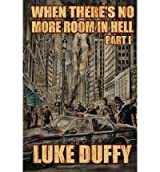 [ WHEN THERE'S NO MORE ROOM IN HELL: A ZOMBIE NOVEL ] BY Duffy, Luke ( AUTHOR )Feb-11-2012 ( Paperback )