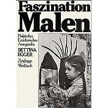 Faszination Malen: Praktisches, Erzieherisches, Anregendes (Zytglogge Werkbücher)