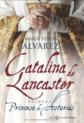 Catalina de lancaster - primera princesa de Asturias (Novela Historica(la Esfera))