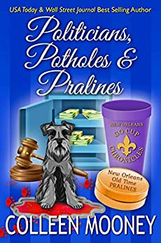 Politicians, Potholes and Pralines (The New Orleans Go Cup Chronicles Book 6) by [Mooney, Colleen]