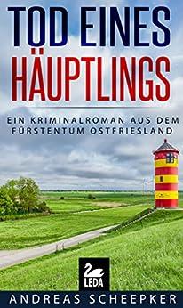 Tod eines Häuptlings: Ein Kriminalroman aus dem Fürstentum Ostfriesland (Ostfrieslandkrimi)