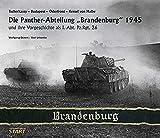 """Die Panther-Abteilung """"Brandenburg"""" 1945: und ihre Vorgeschichte als I. Abt. Pz. Rgt. 26. Tscherkassy - Budapest - Oderfront- Kessel von Halbe"""