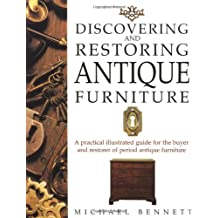 Discovering and Restoring Antique Furniture: A Practical Illustrated Guide for the Buyer and Restorer of Antique Furniture