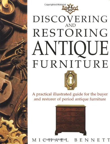 Discovering and Restoring Antique Furniture: A Practical Illustrated Guide for the Buyer and Restorer of Antique Furniture por Michael Bennett