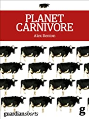 Planet Carnivore: Why cheap meat costs the Earth (and how to pay the bill) (Kindle Single)