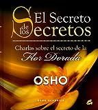 El Secreto de los Secretos: Charlas sobre el secreto de la Flor Dorada (Osho Classics)