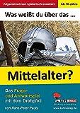 Was weißt du über ... das Mittelalter?: Das Frage- und Antwortspiel mit dem Drehpfeil