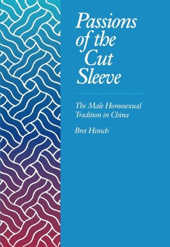 Passions of the Cut Sleeve: The Male Homosexual Tradition in China por Bret Hinsch