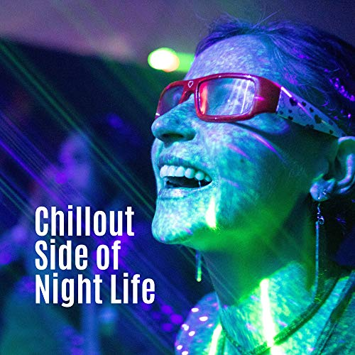 Chillout Side of Night Life: 2019 Electro Chill Out Music Compilation for Before or After Party, Slow EDM Tracks for Good Start the Night with Friends, Electronic Dance Party Music, Club Hit Mix