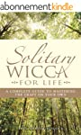 Solitary Wicca For Life: Complete Gui...