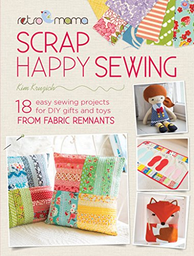 Retro Mama Scrap Happy Sewing: 18 easy sewing projects for DIY gifts and toys from fabric remnants por Kim Kruzich