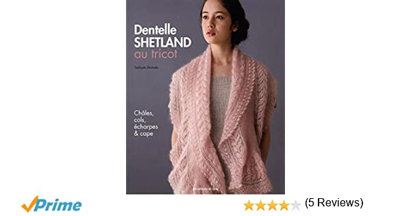 Amazon.fr - Dentelle Shetland au tricot   Châles, cols, écharpes   cape -  Toshiyuki Shimada, Mari Kobatake-Ginet - Livres 47a94313300