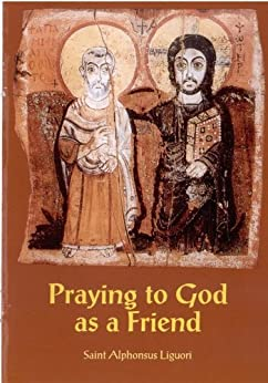 Praying to God as a Friend by [Liguori, St. Alphonsus]