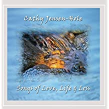 Songs of Love Life & Loss by Catherine Jensen-Hole