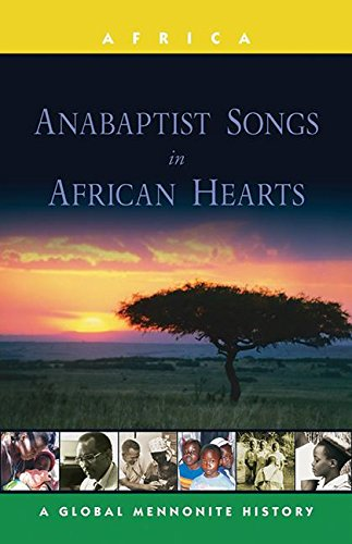 Anabaptist Songs In African Hearts A Global Mennonite History Global Mennonite History Series Africa