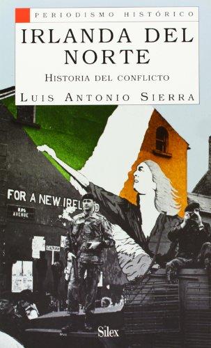 Descargar Libro Irlanda del Norte: Historia del conflicto (Periodismo Histórico) de Luis Antonio Sierra