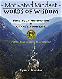 Motivated Mindset - Words Of Wisdom: Find Your Motivation and Change Your Life! (How to be Successful with Uplifting Inspirational Quotes and Words to Live By)