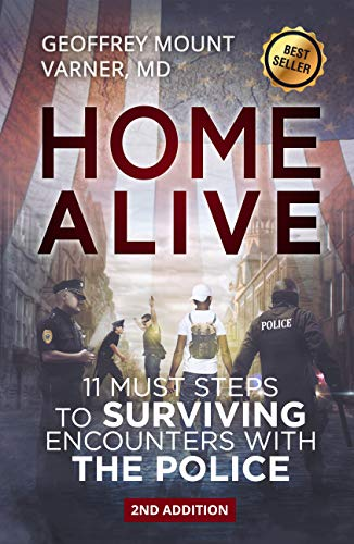 Home Alive: 11 Must Steps for Surviving Encounters with the Police (English Edition)