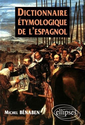 Dictionnaire étymologique de l'espagnol par Michel Bénaben