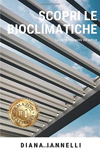 Scopri le Bioclimatiche: L'unica guida alla Bioclimatica 'Pergola/Veranda'. Verande Bioclimatiche per esterno in legno, alluminio e ferro. Addossata/autoportante senza aumento di volumetria