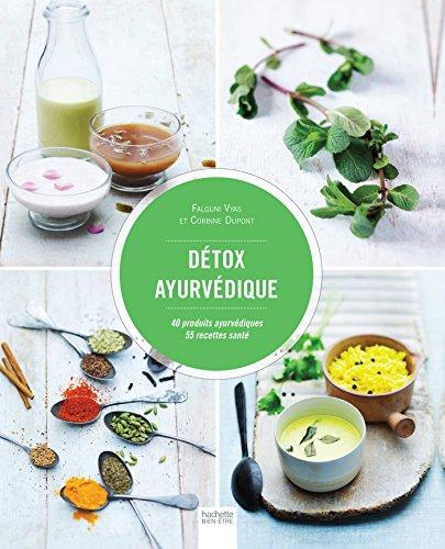 Détox ayurvédique : 40 produits ayurvédiques, 55 recettes santé par Falguni Vyas, Corinne Dupont, Mélanie Martin