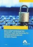 Beschäftigtendatenschutz und Datenschutz-Grundverordnung in der Praxis (Reihe Praxishandbuch, Band 14)