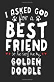 I Asked God For A Best Friend So He Sent Me My Golden Doodle: Diary Journal Notebook (notebook, journal, diary)