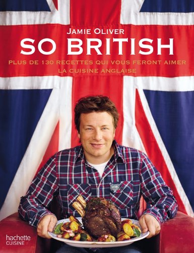 So British !: Plus de 130 raisons d'aimer la cuisine anglaise par Jamie Oliver