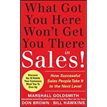 What Got You Here Won't Get You There in Sales:  How Successful Salespeople Take it to the Next Level