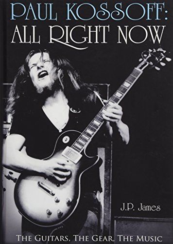 Paul Kossoff: All Right Now: The Guitars, The Gear, The Music (Guitar Gear)
