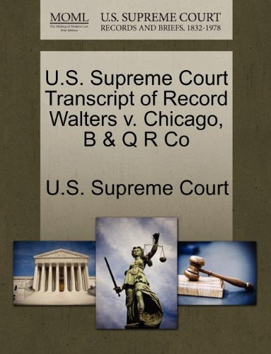 U.S. Supreme Court Transcript of Record Walters v. Chicago, B & Q R Co