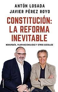 Constitución: la reforma inevitable: Monarquía, plurinacionalidad y otros escollos par Antón Losada