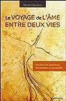 Le voyage de l'âme entre deux vies - Transferts de conscience, réincarnation et immortalité par Baudouin