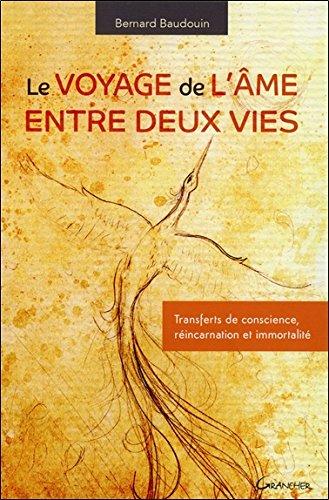 Le voyage de l'âme entre deux vies - Transferts de conscience, réincarnation et immortalité par Bernard Baudouin