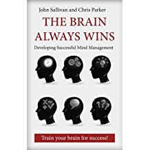 The Brain Always Wins: Improving your life through better brain management (English Edition)