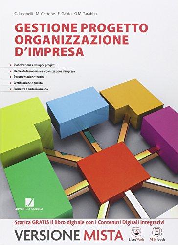 Gestione progetto. Organizzazione d'impresa. Vol. unico. Per le Scuole superiori. Con e-book. Con espansione online