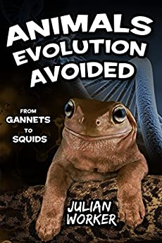 Animals Evolution Avoided: From Gannets to Squids by [Worker, Julian]