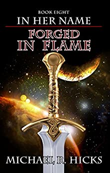 Forged In Flame (In Her Name, Book 8) (English Edition) par [Hicks, Michael R.]