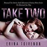 Take Two: Bisexual Sex Stories and Adventures - Erotica Short Series on Bisexual Sex Play
