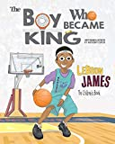 Image de LeBron James: The Children's Book: The Boy Who Became King (English Edition)
